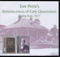Tom Petrie's Reminiscences of Early Queensland Dating from 1837