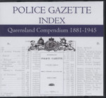 Queensland Police Gazette Index Compendium 1881-1945