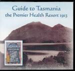 Guide to Tasmania the Premier Health Resort 1913