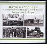 Tasmania's North East: A Comprehensive History of North-Eastern Tasmania and Its People