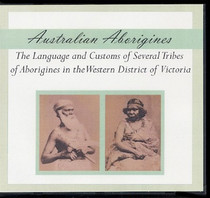 Australian Aborigines: The Language and Customs of Several Tribes of Aborigines in the Western District of Victoria
