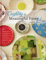 Crafting a Meaningful Home: 27 DIY Projects to Tell Stories, Hold Memories and Celebrate Family Heritage