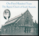 Our First Hundred Years: The Baptist Church of South Australia