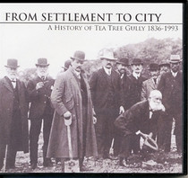 From Settlement to City: A History of Tea Tree Gully 1836-1993