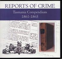 Tasmania Reports of Crime Compendium 1861-1865