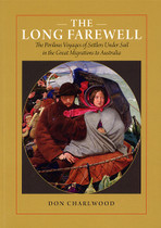 The Long Farewell: The Perilous Voyages of Settlers Under Sail in the Great Migrations to Australia