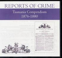 Tasmania Reports of Crime Compendium 1876-1880