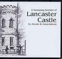 A Gossiping Booklet of Lancaster Castle Its Annals and Associations