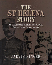 The St Helena Story: An Illustrated History of Colonial Queensland's Island Prison