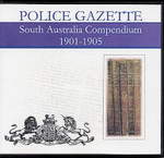 South Australian Police Gazette Compendium 1901-1905
