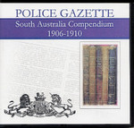South Australian Police Gazette Compendium 1906-1910