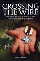 Crossing the Wire: The Untold Stories of Australian POWs in Battle and Captivity During WWI