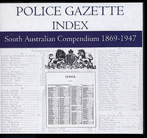 South Australian Police Gazette Index Compendium 1869-1947
