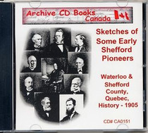 Sketches of Some Early Shefford Pioneers: Waterloo and Shefford County, Quebec, 1905