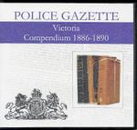Victoria Police Gazette Compendium 1886-1890
