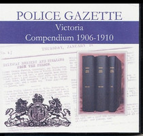Victoria Police Gazette Compendium 1906-1910