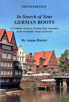In Search of Your German Roots: A Complete Guide to Tracing Your Ancestors in the Germanic Areas of Europe