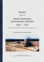 Deaths from the South Australian Government Gazettes 1845-1941: Including the Northern Territory Until December 1910