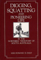 Digging Squatting and Pioneering Life in the Northern Territory of South Australia