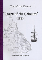 They Came Direct: Immigration Vessels to Queensland: Queen of the Colonies 1863