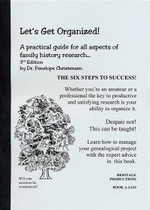 Lets Get Organized!: A Practical Guide For All Aspects of Family History Research