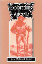 Explorations in Australia: The Journals of John McDouall Stuart 1858-1862
