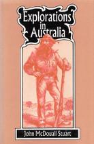 Explorations in Australia: The Journals of John McDouall Stuart 1858-1862