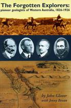 The Forgotten Explorers: Pioneer Geologists of Western Australia 1826-1926
