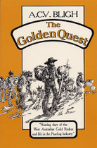 The Golden Quest: the Roaring Days of West Australian Gold Rushes and Life in the Pearling Industry