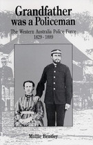 Grandfather Was a Policeman: The Western Australia Police Force 1829-1899