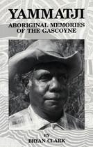 Yammatji: Aboriginal Memories of the Gascoyne
