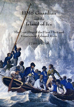 HMS Guardian and the Island of Ice: The Lost Ship of the First Fleet and Lieutenant Edward Riou 1789-1790