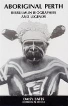 Aboriginal Perth: Bibbulmun Biographies and Legends