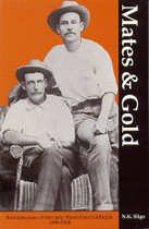 Mates and Gold: Reminiscences of the Early Westralian Goldfields 1890-1896