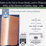 Index to the Act or Grant Books and to Original Wills of the Diocese of Dublin 1634-1799