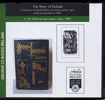 The Story of Ireland: A Narrative of Irish History from the Earliest Ages to the Insurrection of 1867