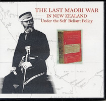 The Last Maori War in New Zealand Under the Self Reliant Policy