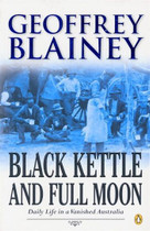 Black Kettle and Full Moon: Daily Life in a Vanished Australia