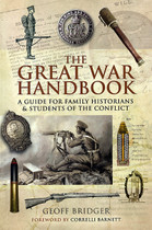 The Great War Handbook: A Guide for Family Historians and Students of the Conflict