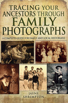 Tracing Your Ancestors Through Family Photographs: A Complete Guide for Family and Local Historians