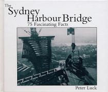 The Sydney Harbour Bridge: 75 Fascinating Facts