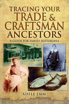 Tracing Your Trade and Craftsman Ancestors: A Guide for Family Historians