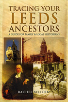 Tracing Your Leeds Ancestors: A Guide for Family and Local Historians