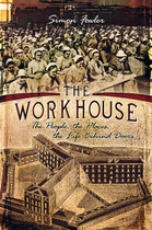 The Workhouse: The People, the Places, the Life Behind Doors