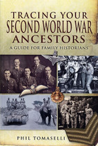 Tracing Your Second World War Ancestors: A Guide for Family Historians