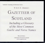 Gazetteer of Scotland: Including a Glossary of the Most Common Gaelic and Norse Names
