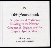 A 1066 Sourcebook, Relating to the Norman Conquest of England and Its Impact Upon Scotland