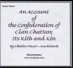 An Account of the Confederation of Clan Chattan; It's Kith and Kin