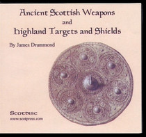 Ancient Scottish Weapons and Highland Targets and Shields