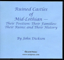 Ruined Castles of Mid-Lothian: Their Position, Their Families, Their Ruins and Their History